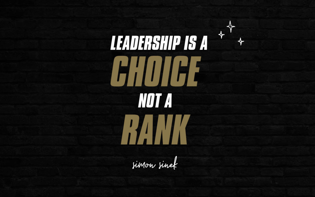 Leadership is a choice, not a rank